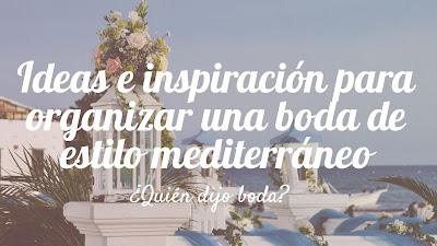 Ideas e inspiración para organizar una boda de estilo mediterráneo