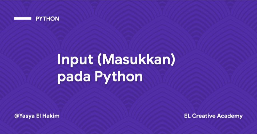 Memprogram Input (Masukkan) pada Python