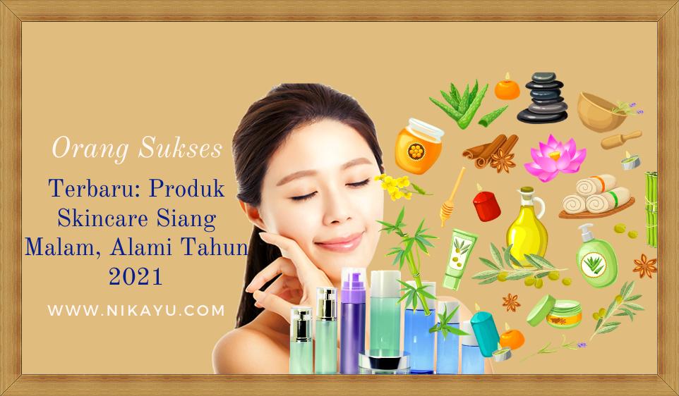Terbaru: Produk Skincare Siang Malam Alami Tahun 2021
