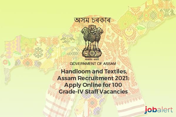 Handloom and Textiles, Assam Recruitment 2021: Apply Online for 100 Grade-IV Staff Vacancies