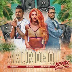 Amor de Que (Brega Funk Remix) - Pabllo Vittar Part. Thiaguinho MT e JS o Mão de Ouro Mp3