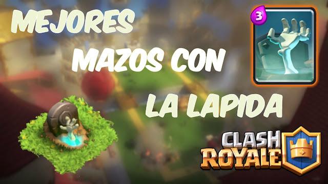 Los 5 Mejores Mazos con Lapida Clash Royale