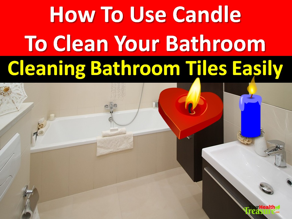 How To Use Candle To Clean Your Bathroom Your Health Treasure