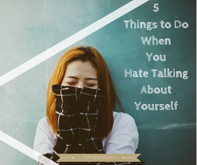 5 things to do when you hate talking about yourself