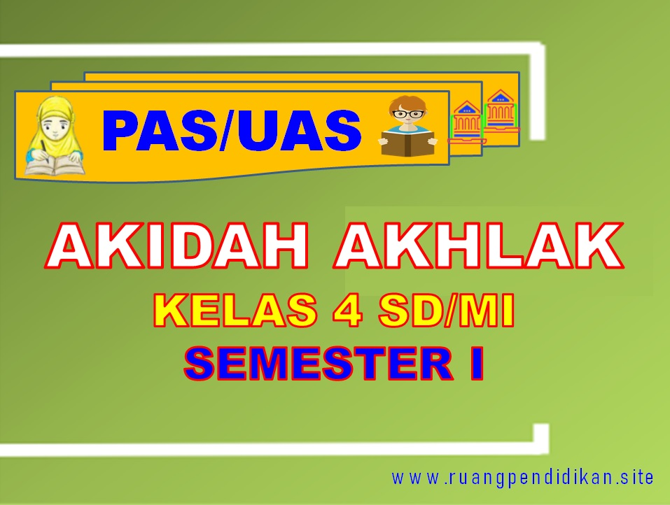 Soal PAS/UAS Akidah Akhlak Kelas 4 SD/MI Semester 1