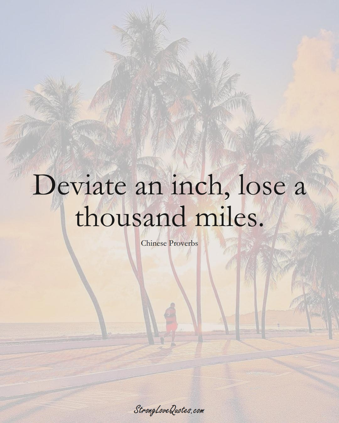 Deviate an inch, lose a thousand miles. (Chinese Sayings);  #AsianSayings