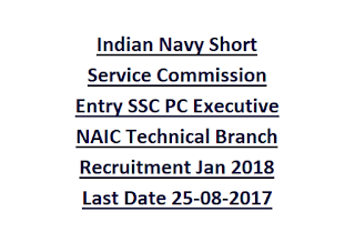 Indian Navy Short Service Commission Entry SSC PC Executive NAIC Technical Branch Recruitment Jan 2018 Last Date 25-08-2017