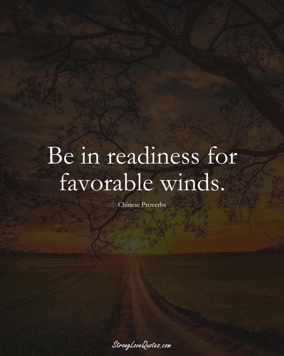 Be in readiness for favorable winds. (Chinese Sayings);  #AsianSayings