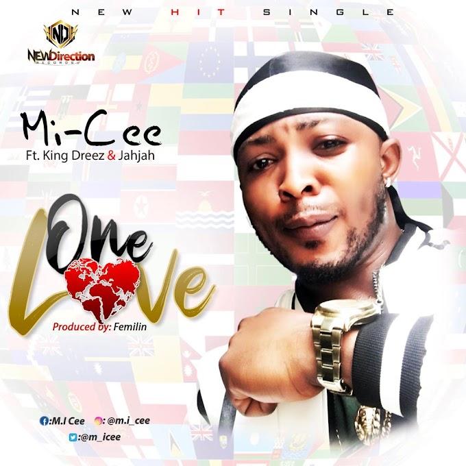 [Music] MI CEE_One Love Ft King Dreez and Jahjah.mp3
