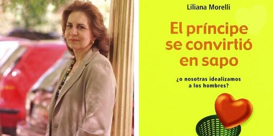Cuando las mujeres idealizamos a los hombres: entrevista con Liliana Morelli
