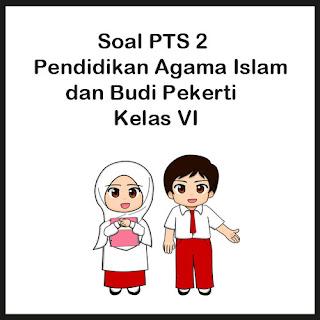 Contoh Soal PTS / UTS Pendidikan Agama Islam Kelas 6 Semester 2 Tahun 2020