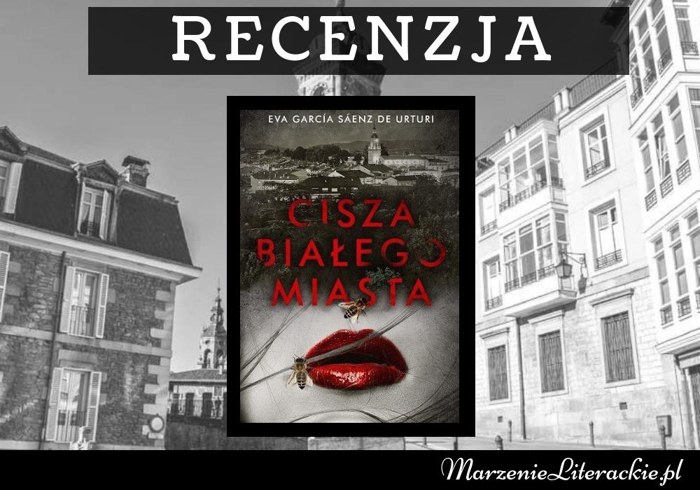 Eva García Sáenz de Urturi - Cisza białego miasta | Gdy miasteczko nie zdążyło otrząsnąć się po makabrycznych zbrodniach sprzed lat, a one niespodziewanie powracają ze zdwojoną siłą... [PRZEDPREMIEROWO]