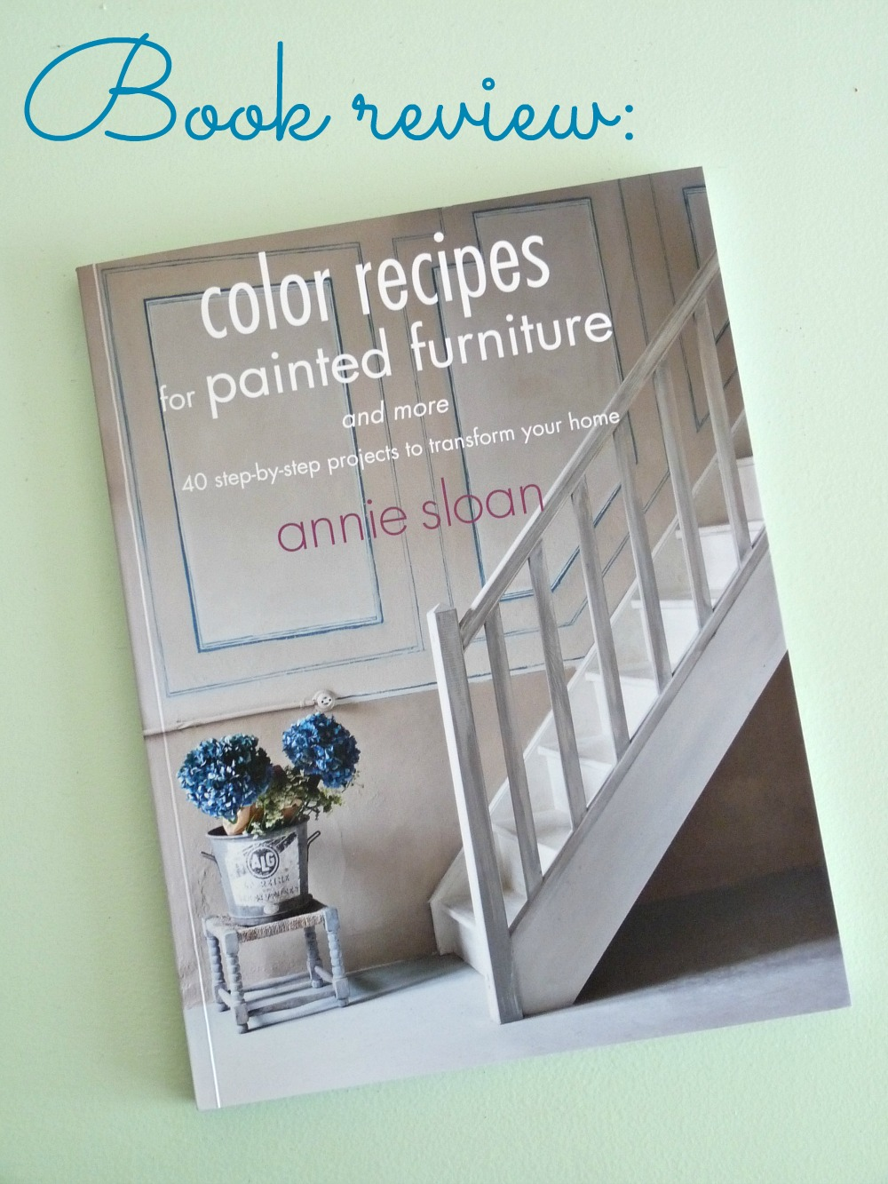Annie Sloan's Color Recipes for Painted Furniture