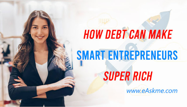 How Debt Can Make Smart Entrepreneurs Rich: eAskme
