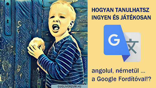 Ingyenes angol  német tanulás a Google Fordítóval játékosan, online