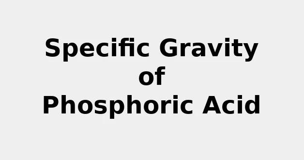 Specific Gravity of Phosphoric Acid (& Formula, Definition