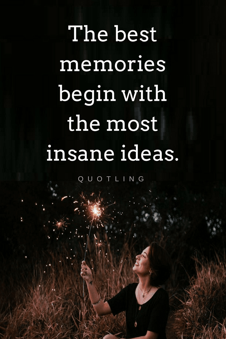 Quotes You Cant Make Unforgettable Memories By Sitting Alone In