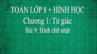 Toán lớp 8 Bài 9 Hình chữ nhật + dấu hiệu nhận biết hình chữ nhật 1 | hình học thầy lợi