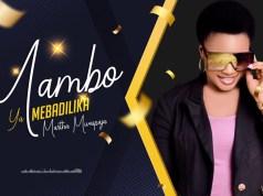 SOUND | Martha Mwaipaja – Mambo Yamebadilika | Download new MP3