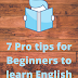 Top 7 tips for Beginners - How to learn English fast?