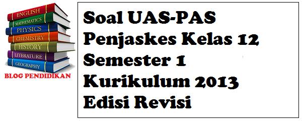 Soal UAS-PAS Penjaskes Kelas 12 Semester 1 Kurikulum 2013 Edisi Revisi