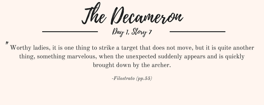 """Giovanni Boccaccio's The Decameron quote: """"Worthy ladies, it is one thing to strike a target that does not move, but it is quite another thing, something marvelous, when the unexpected suddenly appears and is quickly brought down by the archer."""""""