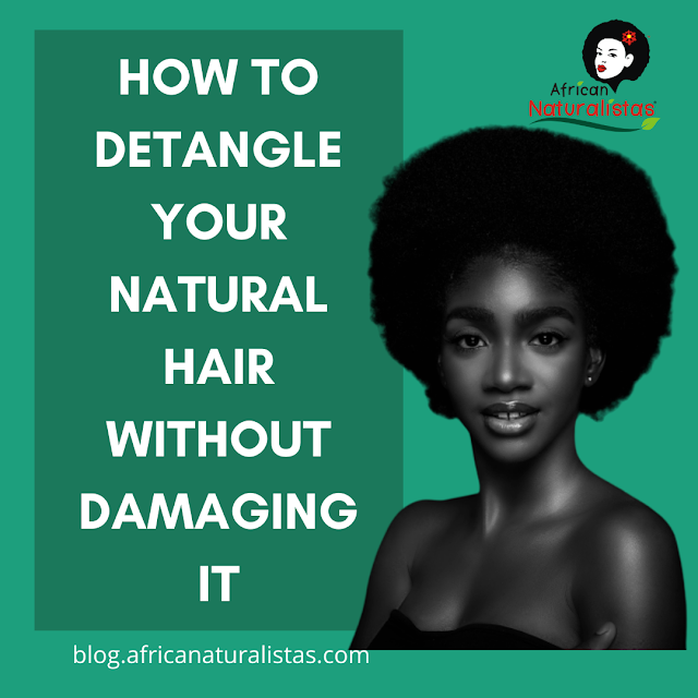 HOW TO DETANGLE YOUR NATURAL HAIR WITHOUT DAMAGING IT