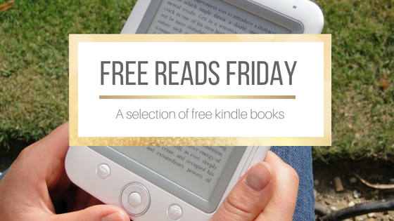 Free Reads Friday: A selection of free kindle books #FreeReads #FreebieFriday