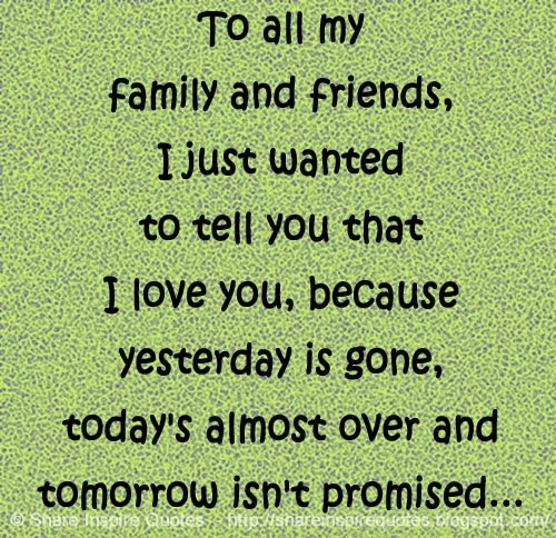 Gone Friends Quotes Pics: To All My FAMILY And FRIENDS. I Just Wanted To Tell You