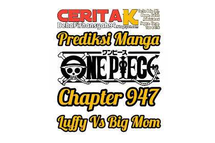 Prediksi Manga One Piece Chapter 947, Mungkinkah Luffy Mengalahkan Big Mom
