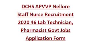 DCHS APVVP Nellore Staff Nurse Recruitment 2020 46 Lab Technician, Pharmacist Govt Jobs Application Form
