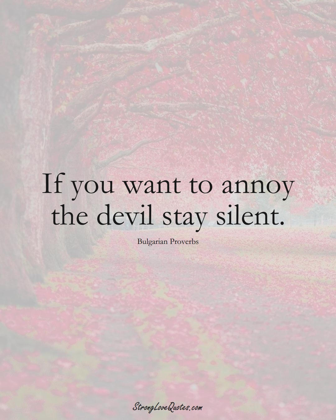 If you want to annoy the devil stay silent. (Bulgarian Sayings);  #EuropeanSayings