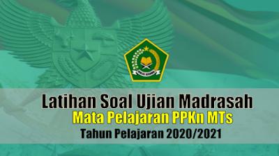 Latihan Soal Ujian Madrasah UM MTs Mata Pelajaran PPKn Tahun 2021