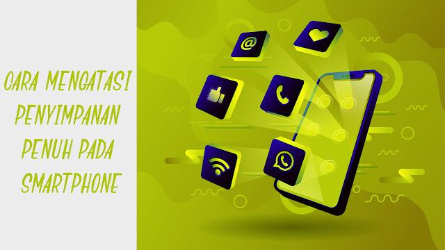 4 Cara Mengatasi Penyimpanan Penuh pada Smartphone