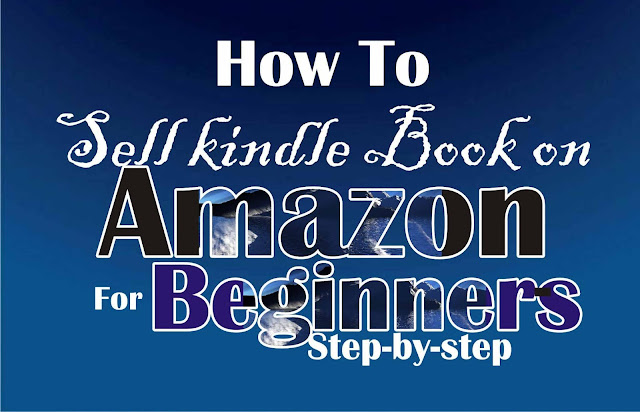 How To Sell Kindle Book on Amazon For Beginners - Step-by-step