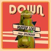 DOWNLOAD] Mayor Leks - Down (Prod. By Splendor)