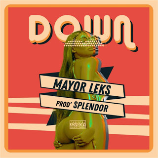 DOWNLOAD] Mayor Leks - Down (Prod. By Splendor)
