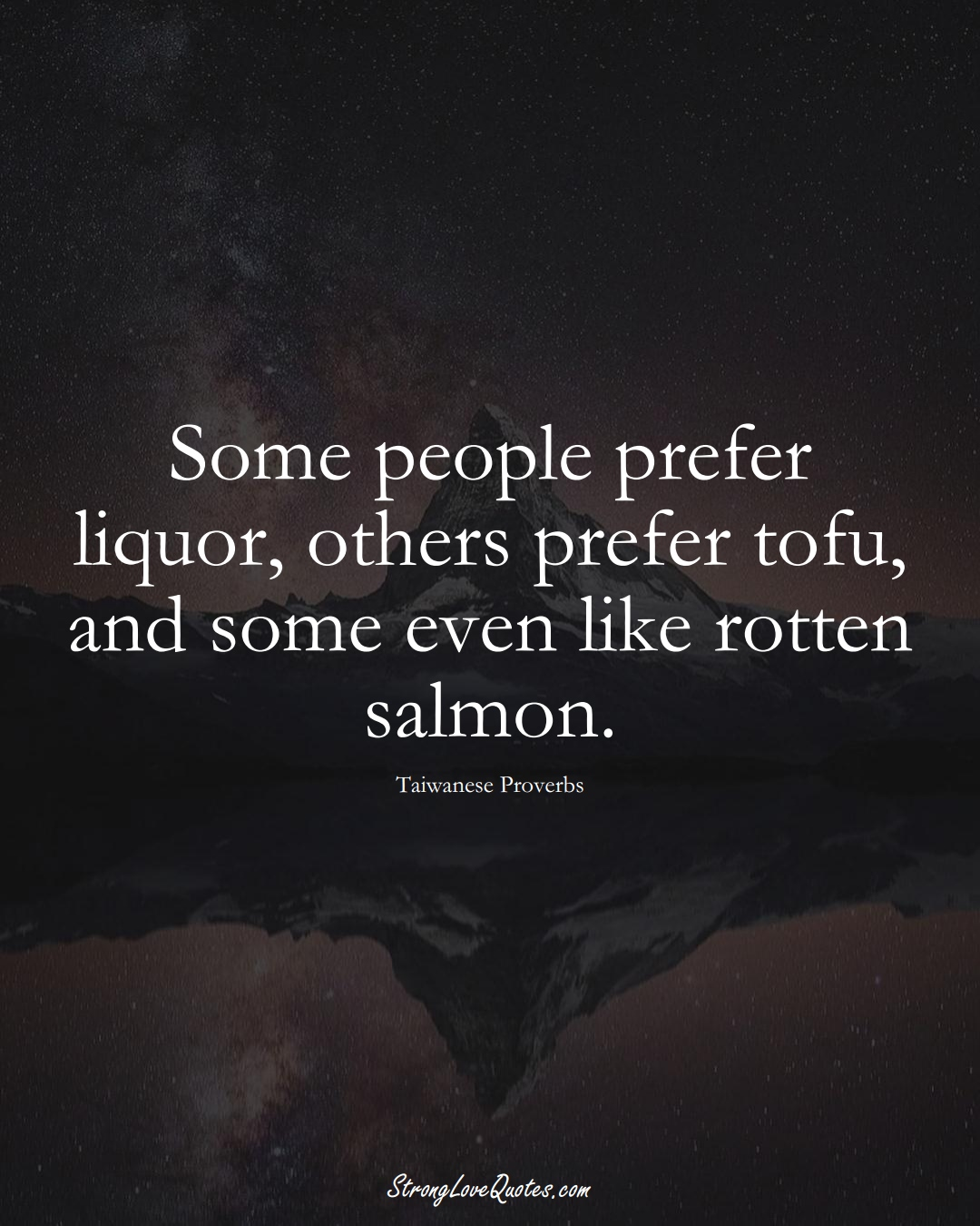 Some people prefer liquor, others prefer tofu, and some even like rotten salmon. (Taiwanese Sayings);  #AsianSayings