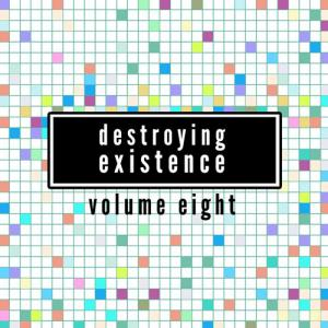 Destroying Existence Vol.8
