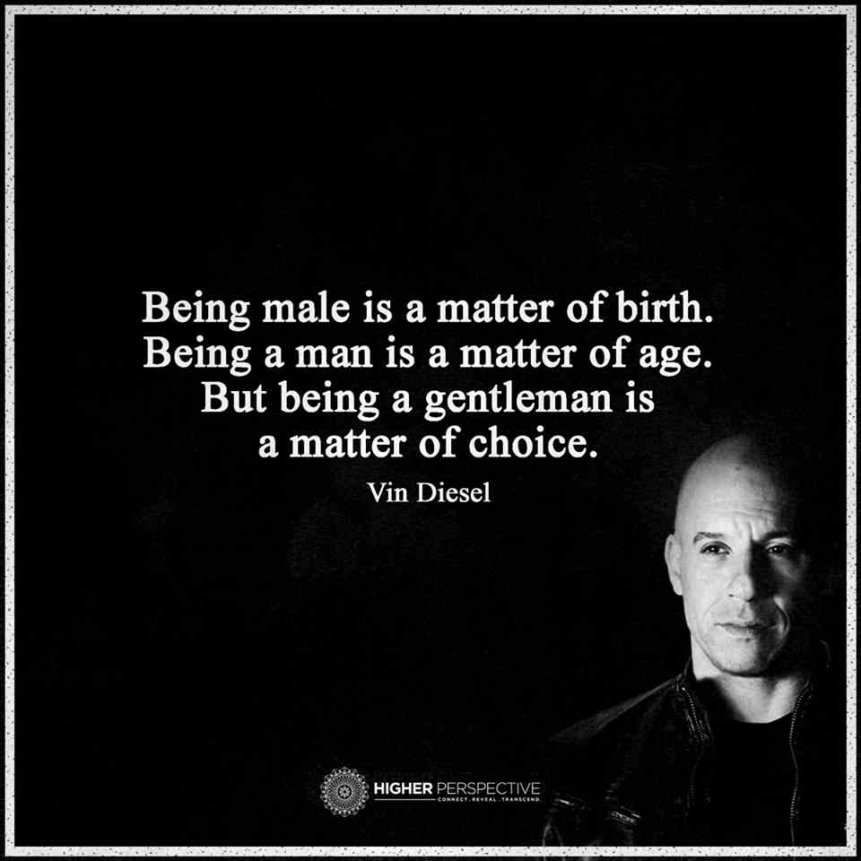 Being A Gentleman Is A Matter Of Choice Being Male Is A Matter Of