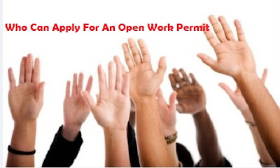 Who Can Apply For An Open Work Permit