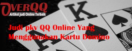Judi pkv QQ Online Yang Menggunakan Kartu Domino