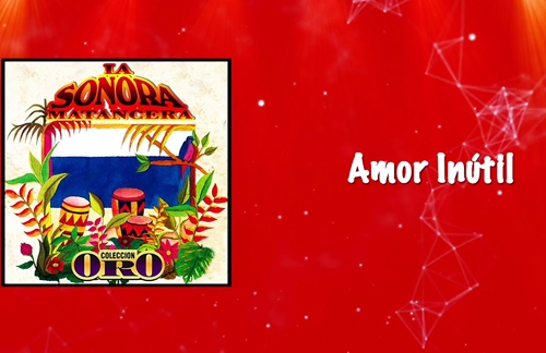 Amor Inutil | Willy Rodriguez & La Sonora Matancera Lyrics