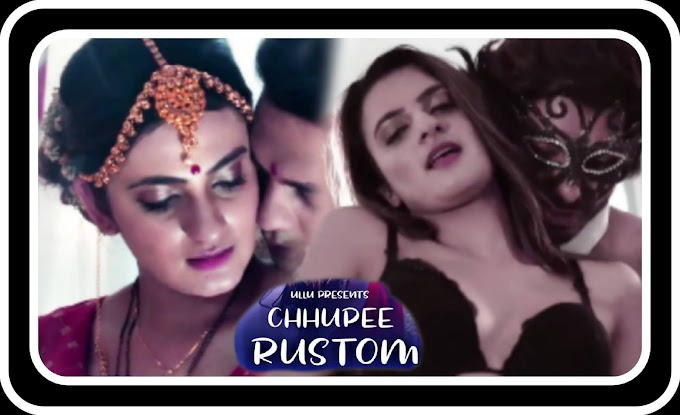 Chhupee Rustom (2021)  - Ullu Hot Web Series