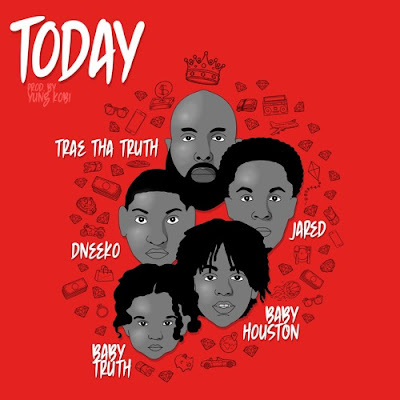 TRAE THA TRUTH, BABY HOUSTON & JARED - TODAY (FEAT. DNEEKO & BABY TRUTH)