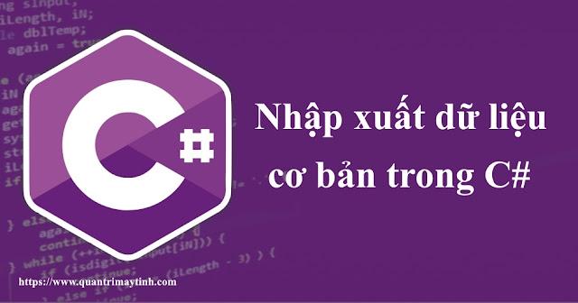 Nhập xuất dữ liệu cơ bản trong C#