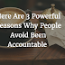 Here Are 3 Powerful Reasons Why People Avoid Been Accountable