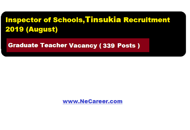 Inspector of Schools, Tinsukia Recruitment 2019 (August) | Graduate Teacher Vacancy  [339 Posts]