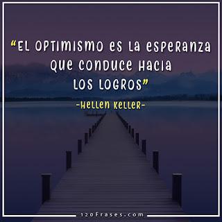 El optimismo es la esperanza que conduce hacia los logros - Hellen Keller