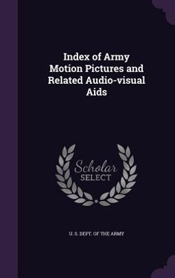 Index of army motion pictures and related audio-visual aids by U. S. Dept. of the Army in PDF
